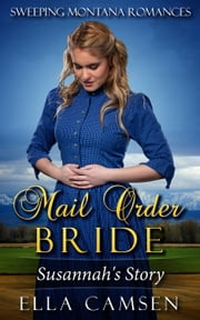 Mail Order Bride: Susannah's Story - Sweeping Montana Romance Series, #1 ebook by Ella Camsen