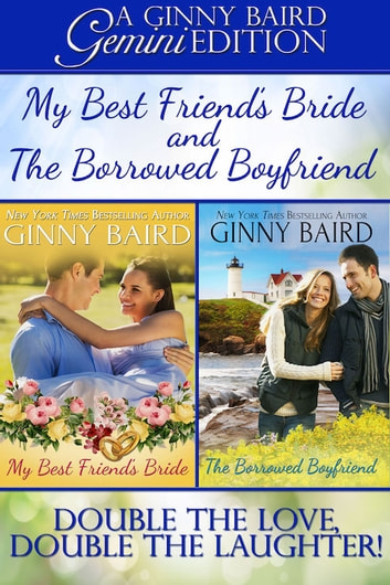 My Best Friend's Bride and The Borrowed Boyfriend (Gemini Editions, Book 3) ebook by Ginny Baird