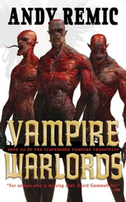 Vampire Warlords - The Clockwork Vampire Chronicles, Book 3 ebook by Andy Remic