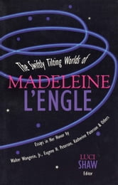 The Swiftly Tilting Worlds of Madeleine L'Engle ebook by Luci Shaw