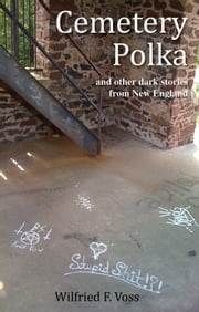 Cemetery Polka and Other Dark Stories from New England ebook by Wilfried F. Voss