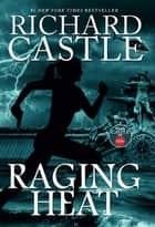 Raging Heat (Castle) - Nikki Heat Book 6 ebook by Richard Castle