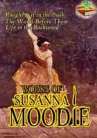 Works of Susanna Moodie (11 Works) ebook by Susanna Moodie