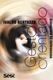 Gesto orientado - Reeducação do movimento ebook by Ivaldo Bertazzo