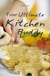 Your Ultimate Kitchen Buddy - This Handbook Will Definitely Teach You About The Ideal Kitchen Recipes That You Need, Plus The Various Importance Of Elements In Food, Making Soup Tips, Best Macaroni And Cheese Recipe, Healthy Salmon Recipes And More! ebook by Sarah R. Cox