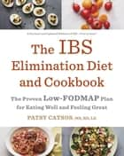 The IBS Elimination Diet and Cookbook - The Proven Low-FODMAP Plan for Eating Well and Feeling Great ebook by Patsy Catsos, MS, RD,...