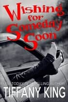 Wishing For Someday Soon ebook by Tiffany King