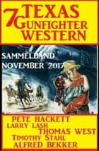 Sammelband 7 Texas Gunfighter Western November 2017 ebook by Pete Hackett, Thomas West, Timothy Stahl,...