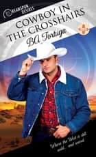 Cowboy in the Crosshairs eBook by BA Tortuga