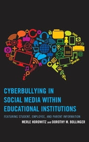 Cyberbullying in Social Media within Educational Institutions - Featuring Student, Employee, and Parent Information ebook by Merle Horowitz,Dorothy M. Bollinger
