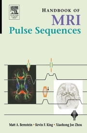 Handbook of MRI Pulse Sequences ebook by Matt A. Bernstein,Kevin F. King,Xiaohong Joe Zhou