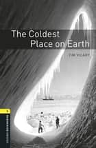 The Coldest Place on Earth, Oxford Bookworms Library ebook by Tim Vicary