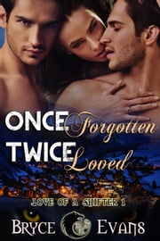 Once Forgotten Twice Loved - Love of a Shifter, #1 ebook by Bryce Evans