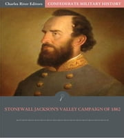 Confederate Military History: Stonewall Jackson's Valley Campaign of 1862 (Illustrated Edition) ebook by Clement A. Evans