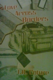 Love Across Borders ebook by T.R. Coture