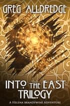 Into the East Trilogy - A Helena Brandywine Adventure ebook by