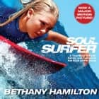 Soul Surfer - A True Story of Faith, Family, and Fighting to Get Back on the Board audiobook by Bethany Hamilton, Eleni Pappageorge