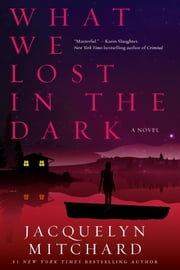 What We Lost in the Dark ebook by Jacquelyn Mitchard