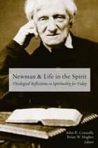 Newman and Life in the Spirit - Theological Reflections on Spirituality for Today ebook by John R. Connolly, Brian W. Hughes
