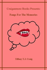 Fangs for the Memories ebook by Tiffany T.J. Craig