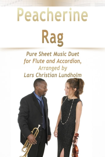 Peacherine Rag Pure Sheet Music Duet for Flute and Accordion, Arranged by Lars Christian Lundholm ebook by Pure Sheet Music