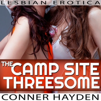 Camp Site Threesome, The - Lesbian Erotica audiobook by Conner Hayden
