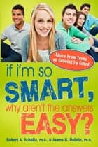 If I'm So Smart, Why Aren't the Answers Easy?: Advice from Teens on Growing Up Gifted ebook by James Delisle, Ph.D., Robert Schultz,...