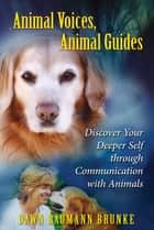 Animal Voices, Animal Guides - Discover Your Deeper Self through Communication with Animals ebook by Dawn Baumann Brunke