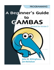 Beginner's Guide to Gambas, Revised Edition ebook by Rittinghouse, John