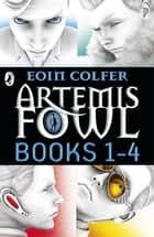 Artemis Fowl: Books 1-4 ebook by Eoin Colfer