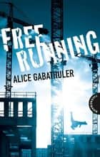 Freerunning ebook by Alice Gabathuler, Kathrin Steigerwald