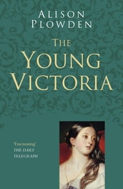 The Young Victoria ebook by Alison Plowden