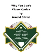Why You Can't Clone Koufax ebook by Arnold Silveri