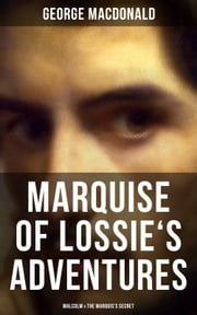 MARQUISE OF LOSSIE'S ADVENTURES: Malcolm & The Marquis's Secret ebook by George MacDonald