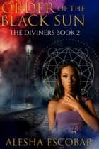 Order Of The Black Sun - The Diviners, #2 ebook by Alesha Escobar