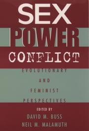 Sex, Power, Conflict: Evolutionary and Feminist Perspectives ebook by David M. Buss,Neil Malamuth