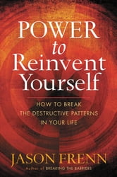 Power to Reinvent Yourself - How to Break the Destructive Patterns in Your Life ebook by Jason Frenn