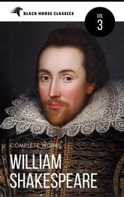 William Shakespeare: The Complete Works [Classics Authors Vol: 3] (Black Horse Classics) ebook by William Shakespeare,black Horse Classics