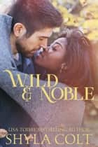 Wild and Noble ebook by Shyla Colt