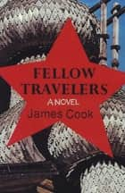 Fellow Travelers - A Novel eBook by James Cook