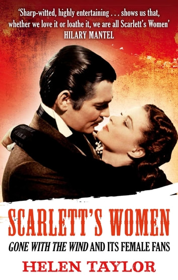 Scarlett's Women - 'Gone With the Wind' and its Female Fans ebook by Helen Taylor