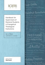 Handbook for Supervisors of Doctoral Students in Evangelical Theological Institutions ebook by Ian J. Shaw,Kevin Lawson