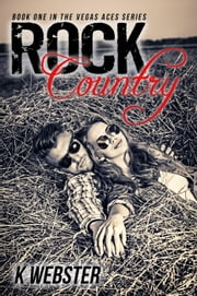 Rock Country - The Vegas Aces Series, #1 ebook by K. Webster
