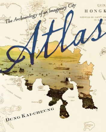 Atlas - The Archaeology of an Imaginary City ebook by Kai-cheung Dung