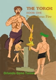 The Torch 1 - Prometheus Fire (Text Version) ebook by Orlando Turner