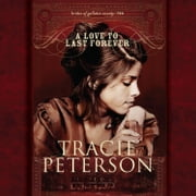 A Love To Last Forever audiobook by Tracie Peterson