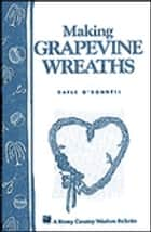 Making Grapevine Wreaths ebook by Gayle O'Donnell