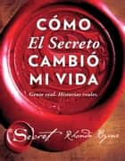 Cómo El Secreto cambió mi vida (How The Secret Changed My Life Spanish edition) - Gente real. Historias reales. ebook by Rhonda Byrne