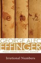 Irrational Numbers ebook by George Alec Effinger