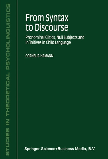 From Syntax to Discourse - Pronominal Clitics, Null Subjects and Infinitives in Child Language ebook by C. Hamann